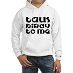 Talk Birdy To Me Hooded Sweatshirt