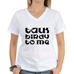 Talk Birdy To Me Women's V-Neck T-Shirt