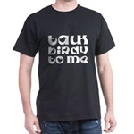 Talk Birdy To Me Dark T-Shirt