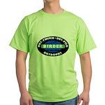 Birder: Out-Twitch, Out-Pish... Green T-Shirt