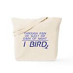 Through Rain or Sleet... I Bird Tote Bag