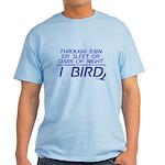 Through Rain or Sleet... I Bird Light T-Shirt