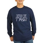 Through Rain ... I Pish Long Sleeve Dark T-Shirt