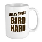 Life is Short Bird Hard Large Mug