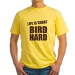 Life is Short Bird Hard Yellow T-Shirt