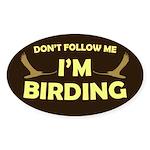 Don't Follow Me I'm Birding Sticker (Oval)
