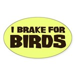 I Brake For Birds Oval Sticker