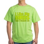 I Like Big BIRDS Green T-Shirt