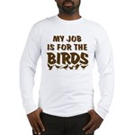 Job for the Birds Long Sleeve T-Shirt