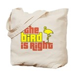 The Bird Is Right Tote Bag