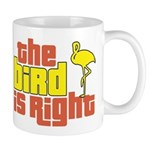 The Bird Is Right Mug