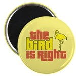 The Bird Is Right Magnet