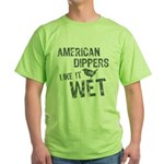 American Dippers Like It Wet Green T-Shirt